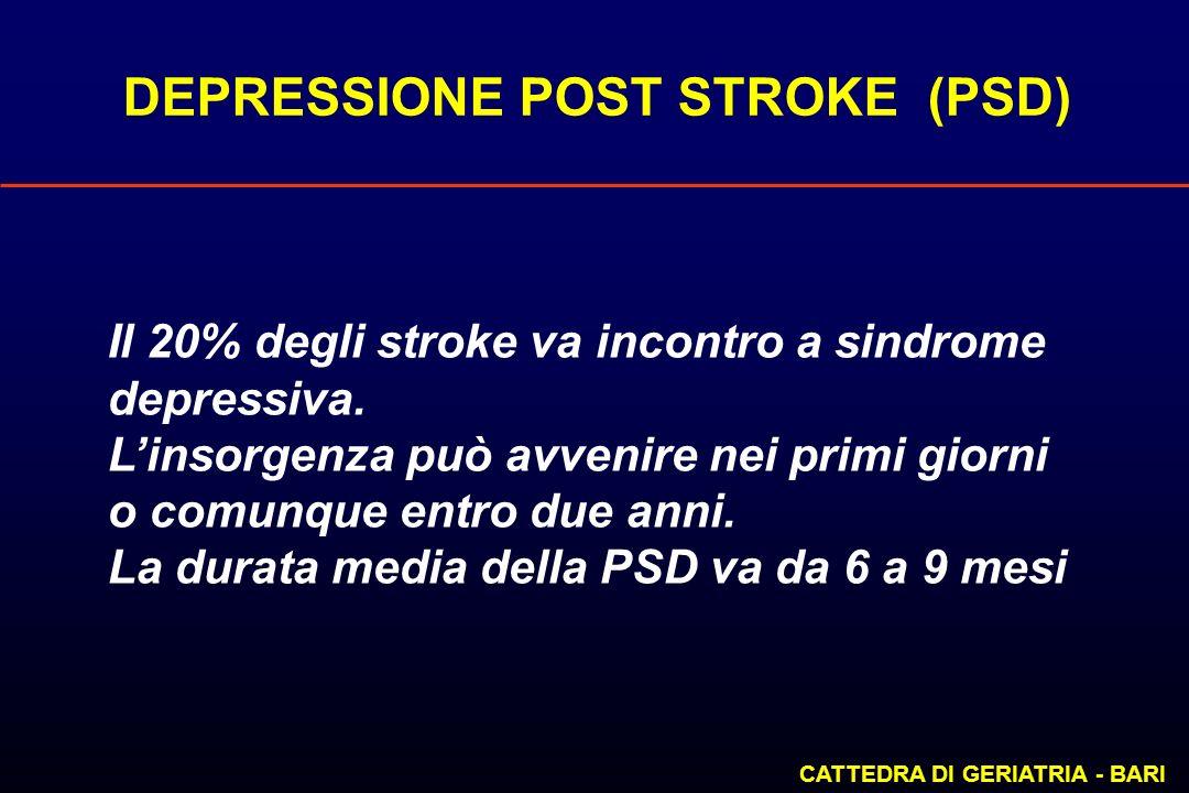 DEPRESSIONE POST STROKE (PSD) CATTEDRA DI GERIATRIA - BARI Il 20% degli stroke va incontro a sindrome depressiva. Linsorgenza può avvenire nei primi g