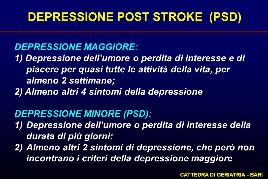 DEPRESSIONE POST STROKE (PSD) CATTEDRA DI GERIATRIA - BARI DEPRESSIONE MAGGIORE: 1) Depressione dellumore o perdita di interesse e di piacere per quas