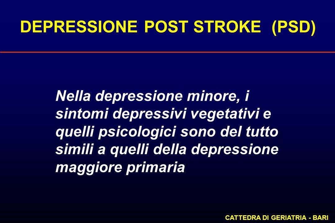 DEPRESSIONE POST STROKE (PSD) CATTEDRA DI GERIATRIA - BARI Nella depressione minore, i sintomi depressivi vegetativi e quelli psicologici sono del tut
