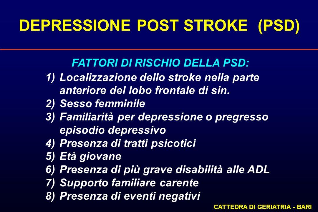 DEPRESSIONE POST STROKE (PSD) CATTEDRA DI GERIATRIA - BARI FATTORI DI RISCHIO DELLA PSD: 1)Localizzazione dello stroke nella parte anteriore del lobo