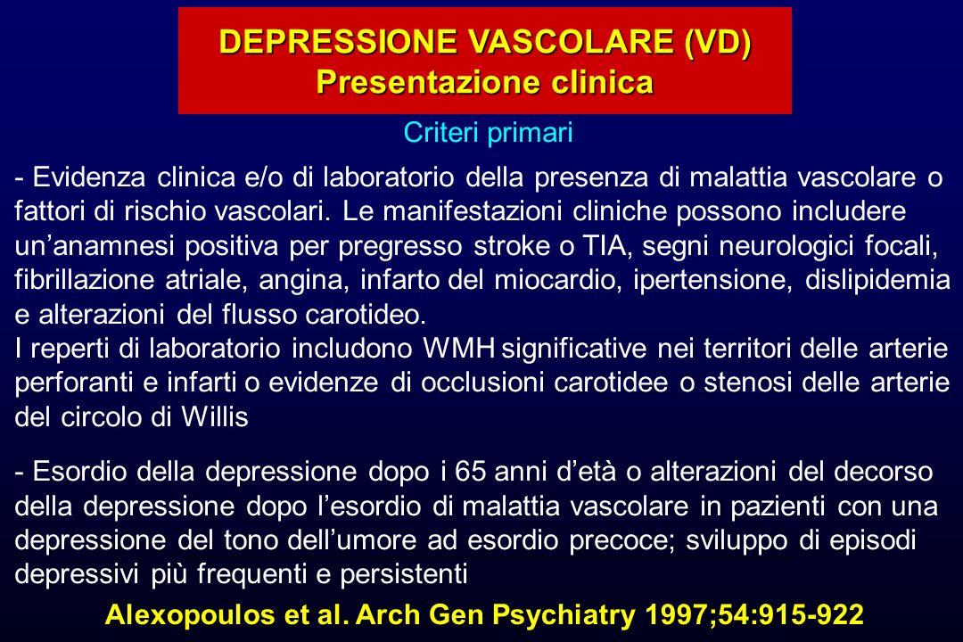 DEPRESSIONE VASCOLARE (VD) Presentazione clinica Alexopoulos et al. Arch Gen Psychiatry 1997;54:915-922 Criteri primari - Evidenza clinica e/o di labo