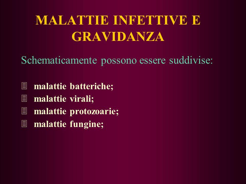 MALATTIE INFETTIVE E GRAVIDANZA Schematicamente possono essere suddivise: 3malattie batteriche; 3malattie virali; 3malattie protozoarie; 3malattie fun