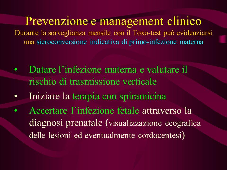 Prevenzione e management clinico Durante la sorveglianza mensile con il Toxo-test può evidenziarsi una sieroconversione indicativa di primo-infezione