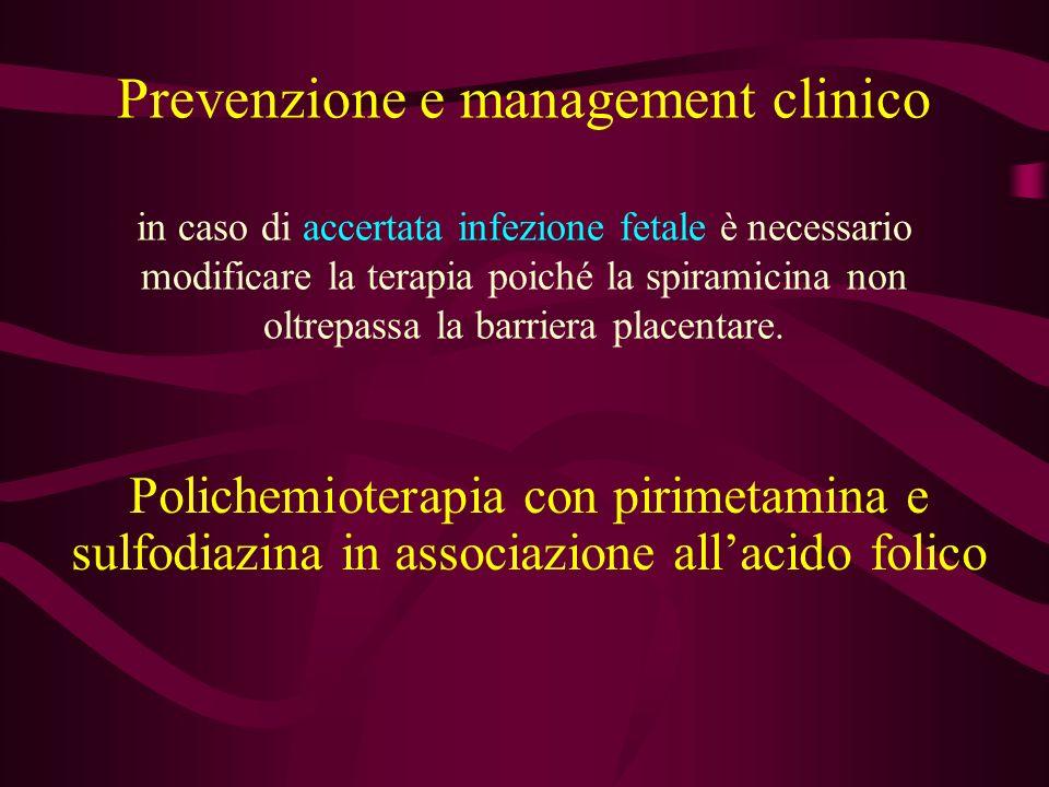 Prevenzione e management clinico in caso di accertata infezione fetale è necessario modificare la terapia poiché la spiramicina non oltrepassa la barr