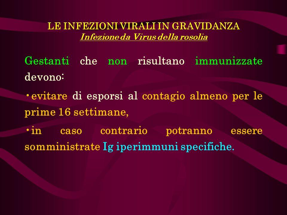 LE INFEZIONI VIRALI IN GRAVIDANZA Infezione da Virus della rosolia Gestanti che non risultano immunizzate devono: evitare di esporsi al contagio almen