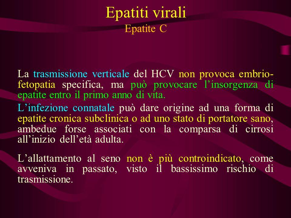 Epatiti virali Epatite C La trasmissione verticale del HCV non provoca embrio- fetopatia specifica, ma può provocare linsorgenza di epatite entro il p