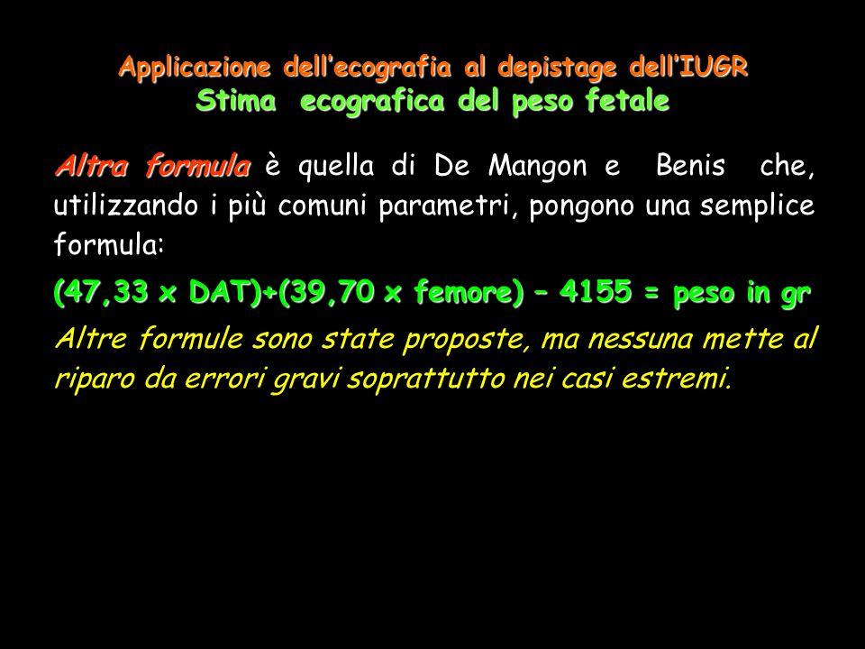 Applicazione dellecografia al depistage dellIUGR Stima ecografica del peso fetale Altra formula Altra formula è quella di De Mangon e Benis che, utili
