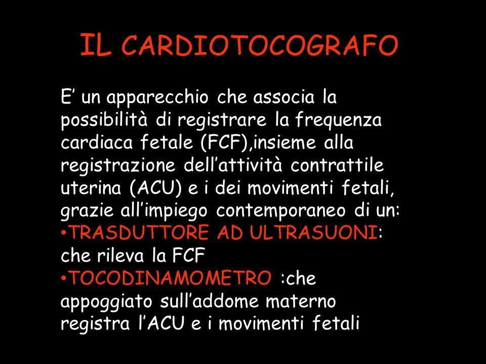 IL CARDIOTOCOGRAFO E un apparecchio che associa la possibilità di registrare la frequenza cardiaca fetale (FCF),insieme alla registrazione dellattività contrattile uterina (ACU) e i dei movimenti fetali, grazie allimpiego contemporaneo di un: TRASDUTTORE AD ULTRASUONI: che rileva la FCF TOCODINAMOMETRO :che appoggiato sulladdome materno registra lACU e i movimenti fetali