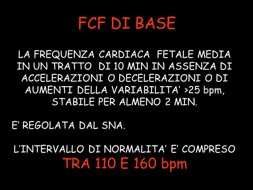 FCF DI BASE LA FREQUENZA CARDIACA FETALE MEDIA IN UN TRATTO DI 10 MIN IN ASSENZA DI ACCELERAZIONI O DECELERAZIONI O DI AUMENTI DELLA VARIABILITA >25 bpm, STABILE PER ALMENO 2 MIN.