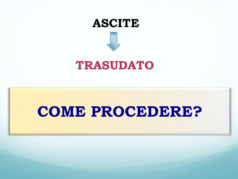 ASCITE TRASUDATO COME PROCEDERE?