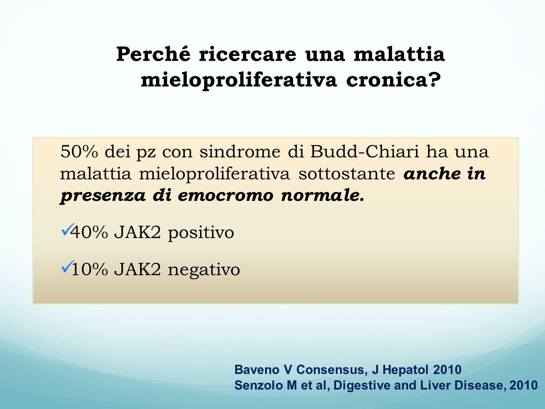 50% dei pz con sindrome di Budd-Chiari ha una malattia mieloproliferativa sottostante anche in presenza di emocromo normale. 40% JAK2 positivo 10% JAK