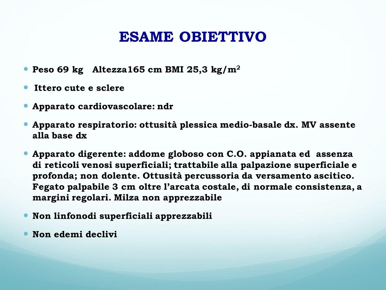 ESAME OBIETTIVO Peso 69 kg Altezza165 cm BMI 25,3 kg/m 2 Ittero cute e sclere Apparato cardiovascolare: ndr Apparato respiratorio: ottusità plessica m