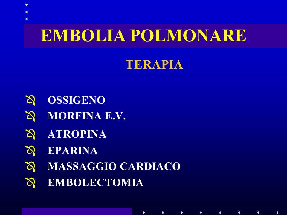 EMBOLIA POLMONARE TERAPIA ÔOSSIGENO ÔMORFINA E.V.
