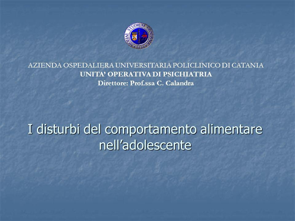 I disturbi del comportamento alimentare nelladolescente AZIENDA OSPEDALIERA UNIVERSITARIA POLICLINICO DI CATANIA UNITA OPERATIVA DI PSICHIATRIA Dirett