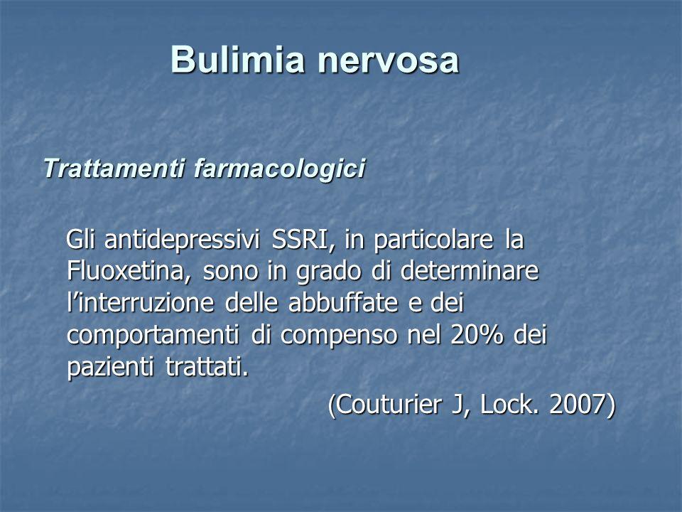Trattamenti farmacologici Gli antidepressivi SSRI, in particolare la Fluoxetina, sono in grado di determinare linterruzione delle abbuffate e dei comp