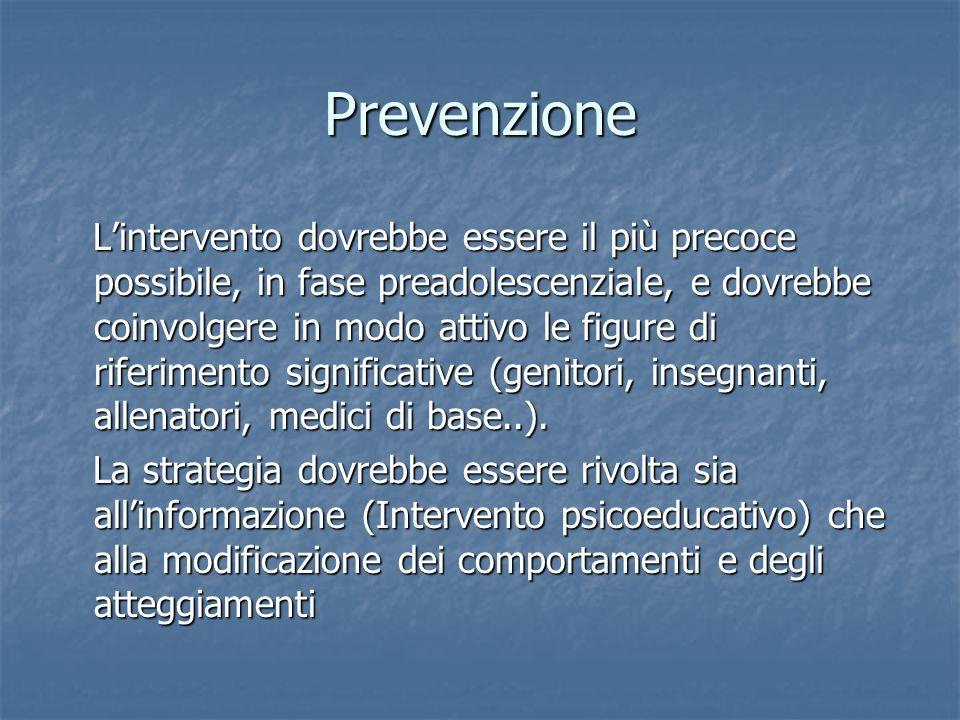 Prevenzione Lintervento dovrebbe essere il più precoce possibile, in fase preadolescenziale, e dovrebbe coinvolgere in modo attivo le figure di riferi