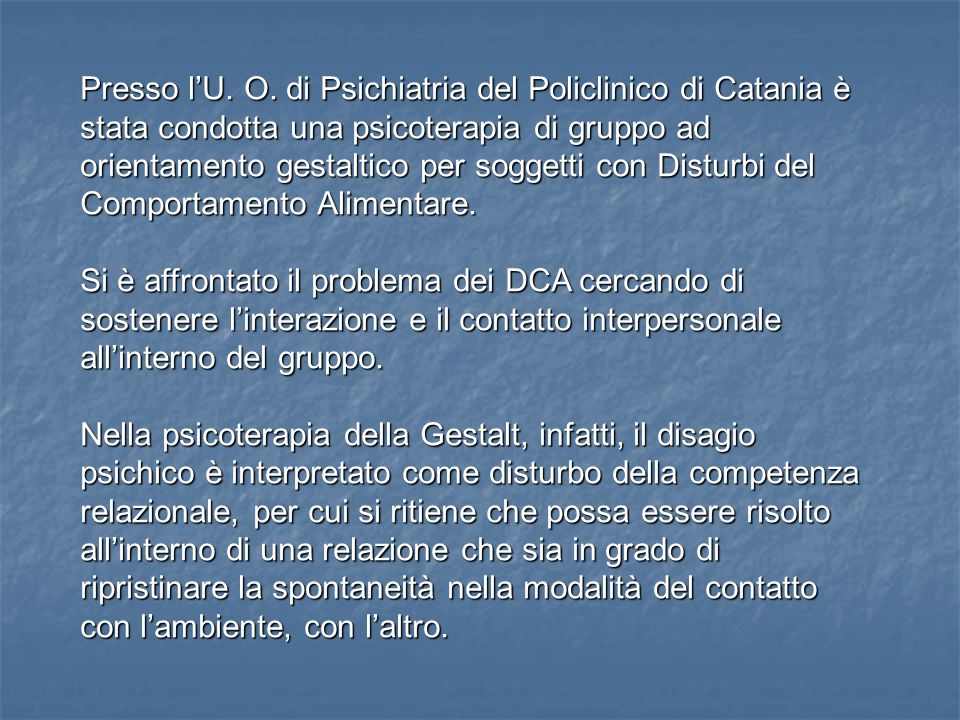 Presso lU. O. di Psichiatria del Policlinico di Catania è stata condotta una psicoterapia di gruppo ad orientamento gestaltico per soggetti con Distur