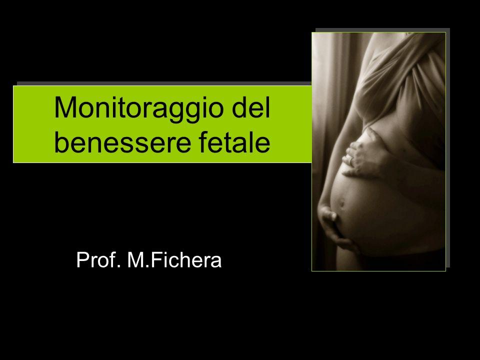 Monitoraggio del benessere fetale Prof. M.Fichera