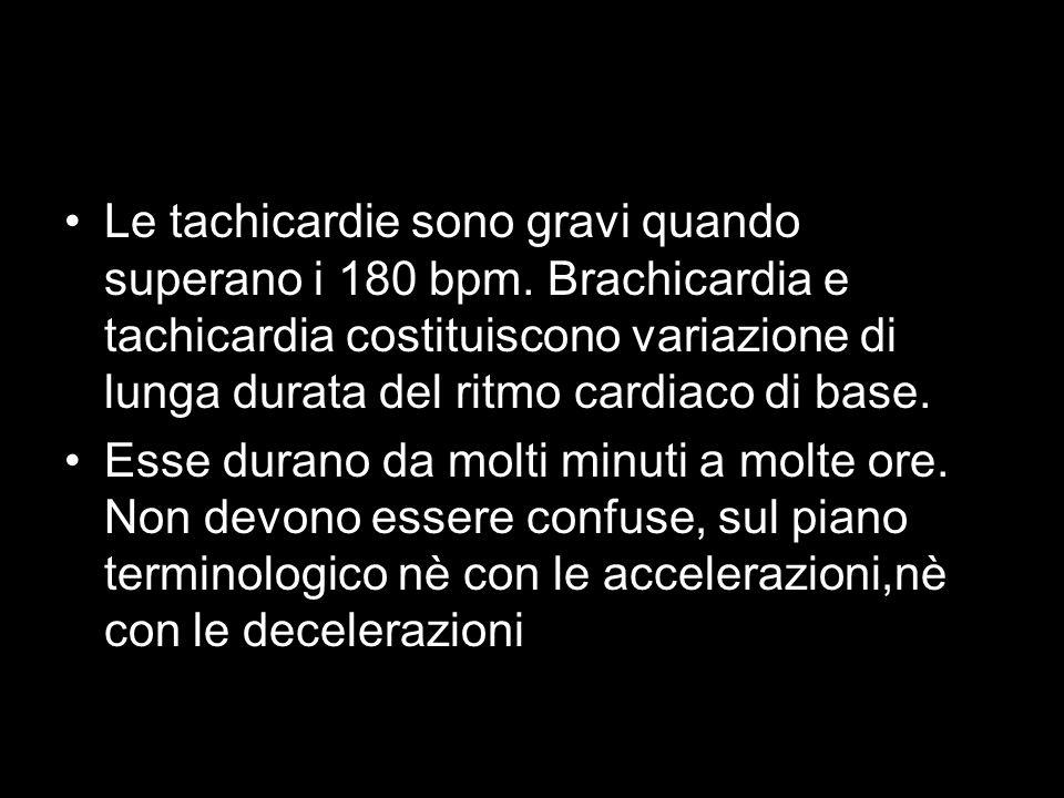 Le tachicardie sono gravi quando superano i 180 bpm. Brachicardia e tachicardia costituiscono variazione di lunga durata del ritmo cardiaco di base. E