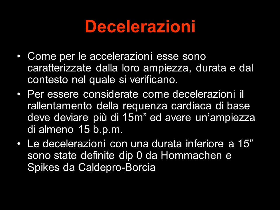 Decelerazioni Come per le accelerazioni esse sono caratterizzate dalla loro ampiezza, durata e dal contesto nel quale si verificano. Per essere consid