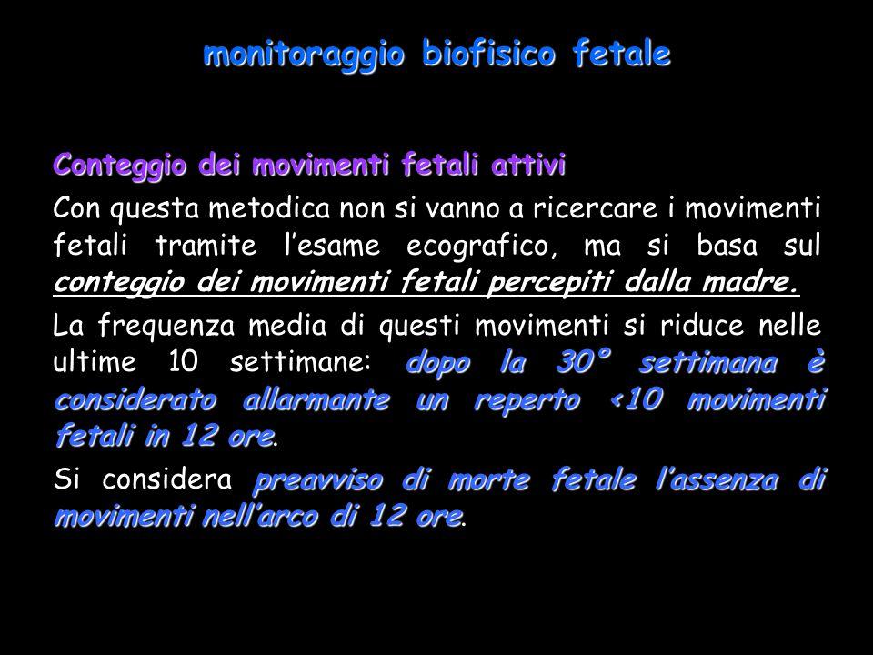 monitoraggio biofisico fetale Conteggio dei movimenti fetali attivi Con questa metodica non si vanno a ricercare i movimenti fetali tramite lesame eco
