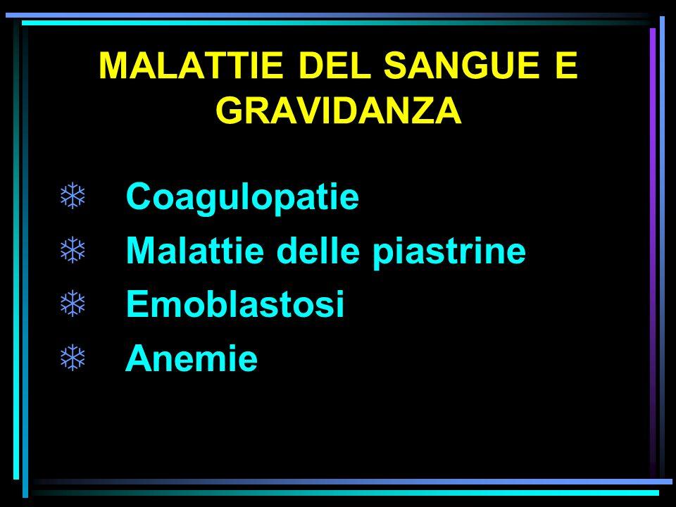 MALATTIE DEL SANGUE E GRAVIDANZA ANEMIA MEGALOBLASTICA acido folico ANEMIA POSTEMORRAGICA trasfusione ANEMIA DA INFEZIONE ferro e antibioticoterapia ANEMIA MEGALOBLASTICA Vitamina B12