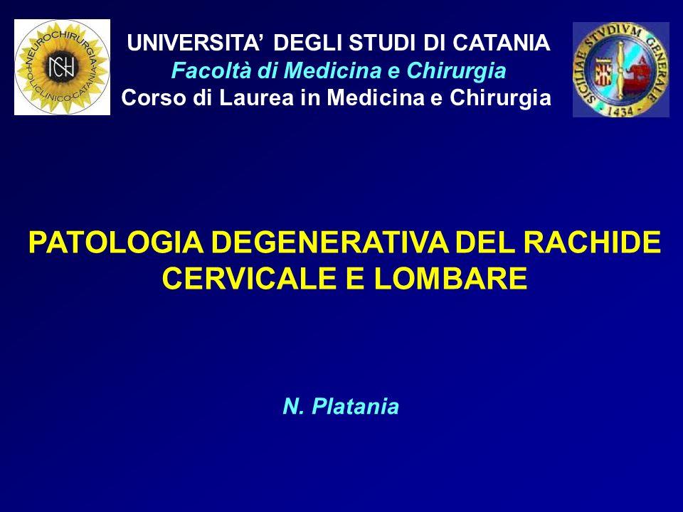 UNIVERSITA DEGLI STUDI DI CATANIA Facoltà di Medicina e Chirurgia Corso di Laurea in Medicina e Chirurgia PATOLOGIA DEGENERATIVA DEL RACHIDE CERVICALE