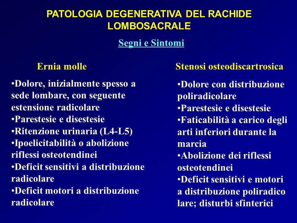 PATOLOGIA DEGENERATIVA DEL RACHIDE LOMBOSACRALE Ernia molle Stenosi osteodiscartrosica Dolore, inizialmente spesso a sede lombare, con seguente estens