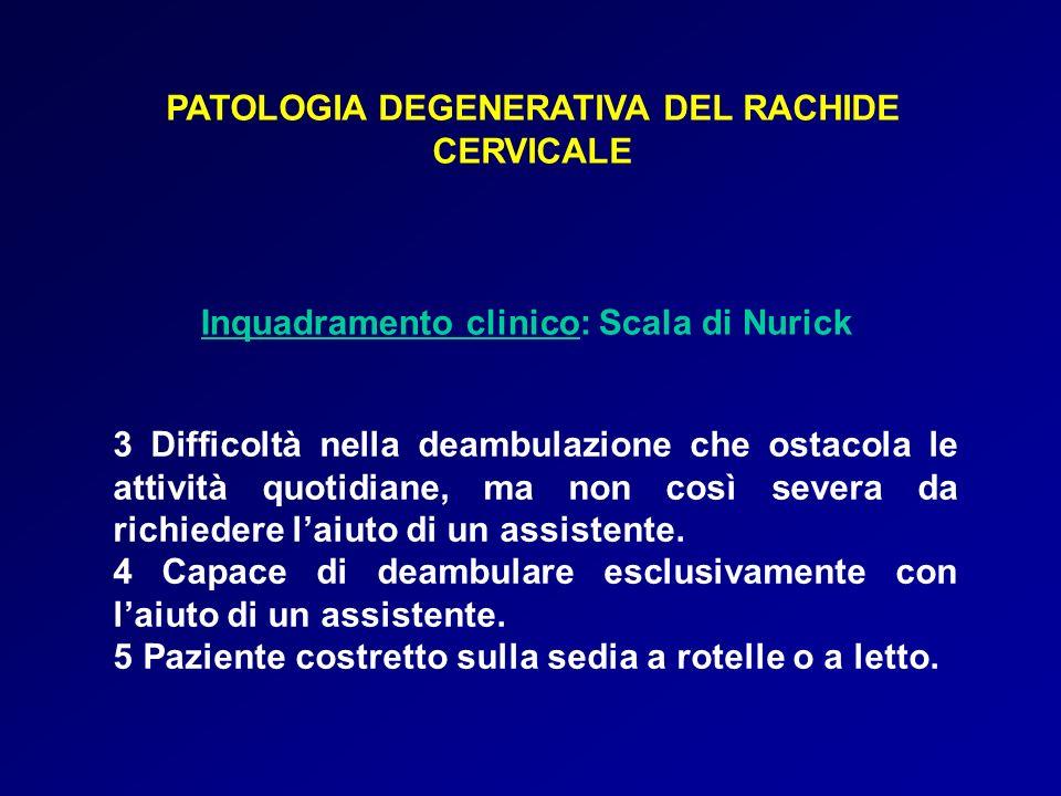 PATOLOGIA DEGENERATIVA DEL RACHIDE CERVICALE Inquadramento clinico: Scala di Nurick 3 Difficoltà nella deambulazione che ostacola le attività quotidia