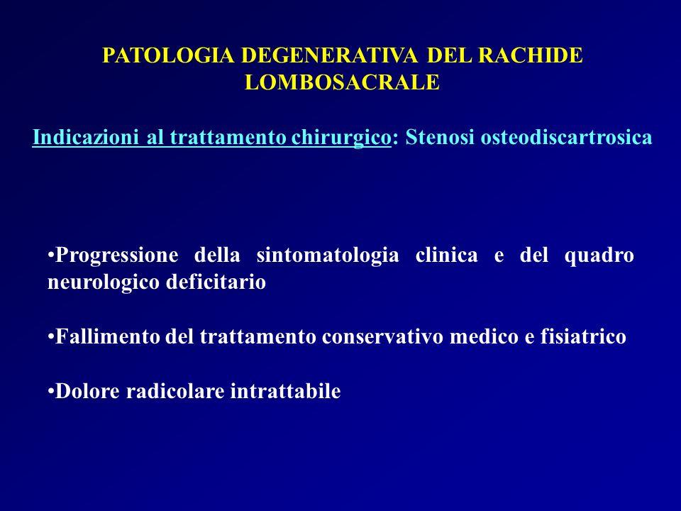 PATOLOGIA DEGENERATIVA DEL RACHIDE LOMBOSACRALE Indicazioni al trattamento chirurgico: Stenosi osteodiscartrosica Progressione della sintomatologia cl
