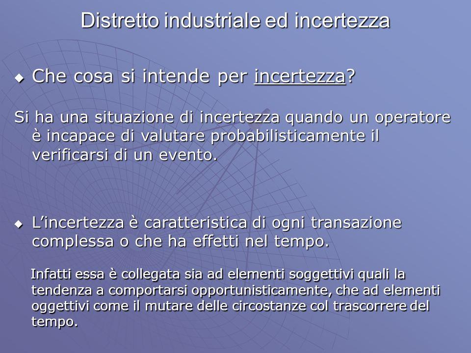 Distretto industriale ed incertezza Che cosa si intende per incertezza? Che cosa si intende per incertezza? Si ha una situazione di incertezza quando