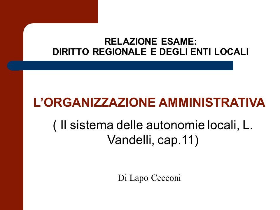 RELAZIONE ESAME: DIRITTO REGIONALE E DEGLI ENTI LOCALI LORGANIZZAZIONE AMMINISTRATIVA ( Il sistema delle autonomie locali, L. Vandelli, cap.11) Di Lap