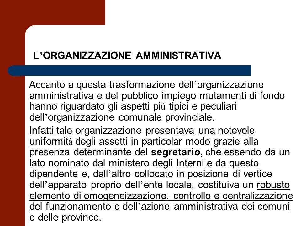 L ORGANIZZAZIONE AMMINISTRATIVA Accanto a questa trasformazione dell organizzazione amministrativa e del pubblico impiego mutamenti di fondo hanno rig