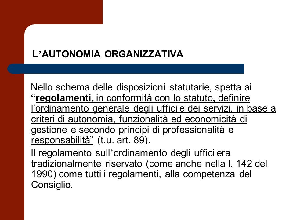 L AUTONOMIA ORGANIZZATIVA Nello schema delle disposizioni statutarie, spetta ai regolamenti, in conformità con lo statuto, definire lordinamento gener