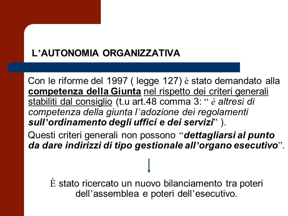 L AUTONOMIA ORGANIZZATIVA Con le riforme del 1997 ( legge 127) è stato demandato alla competenza della Giunta nel rispetto dei criteri generali stabil