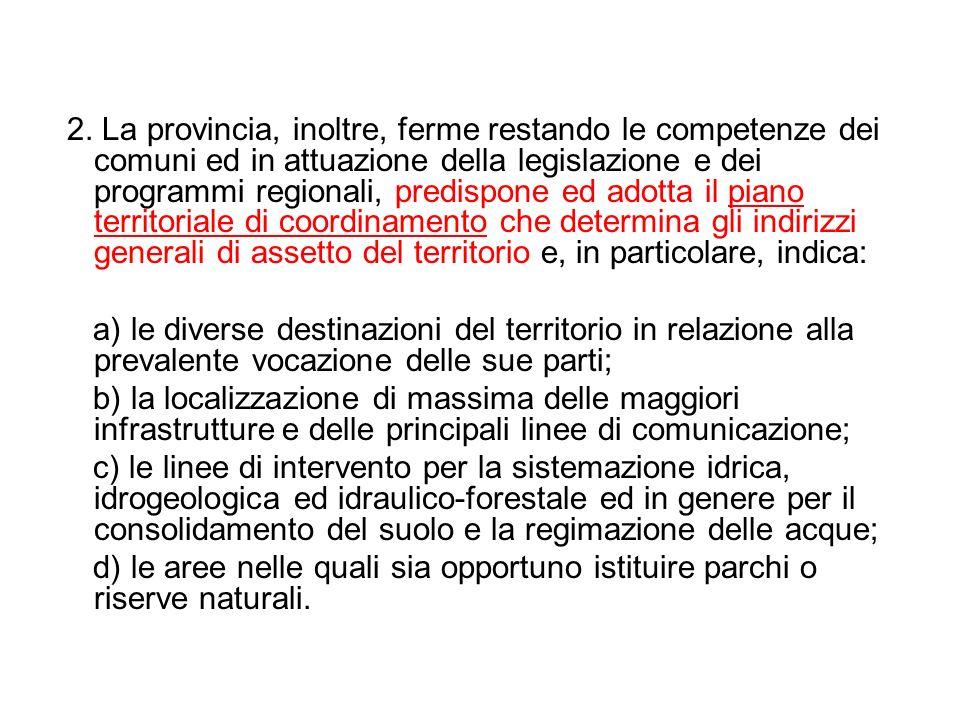 2. La provincia, inoltre, ferme restando le competenze dei comuni ed in attuazione della legislazione e dei programmi regionali, predispone ed adotta