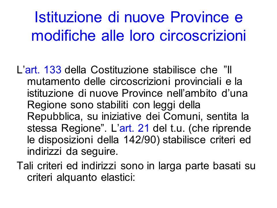 Istituzione di nuove Province e modifiche alle loro circoscrizioni Lart. 133 della Costituzione stabilisce che Il mutamento delle circoscrizioni provi