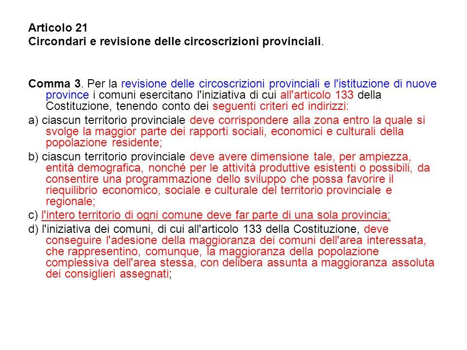 Articolo 21 Circondari e revisione delle circoscrizioni provinciali. Comma 3. Per la revisione delle circoscrizioni provinciali e l'istituzione di nuo