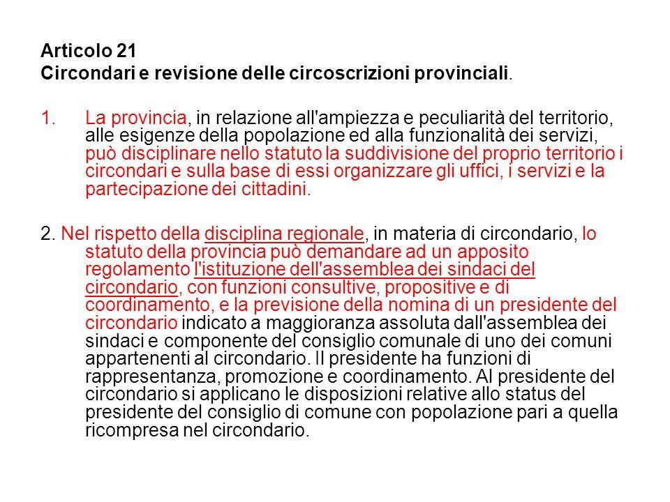 Articolo 21 Circondari e revisione delle circoscrizioni provinciali. 1.La provincia, in relazione all'ampiezza e peculiarità del territorio, alle esig