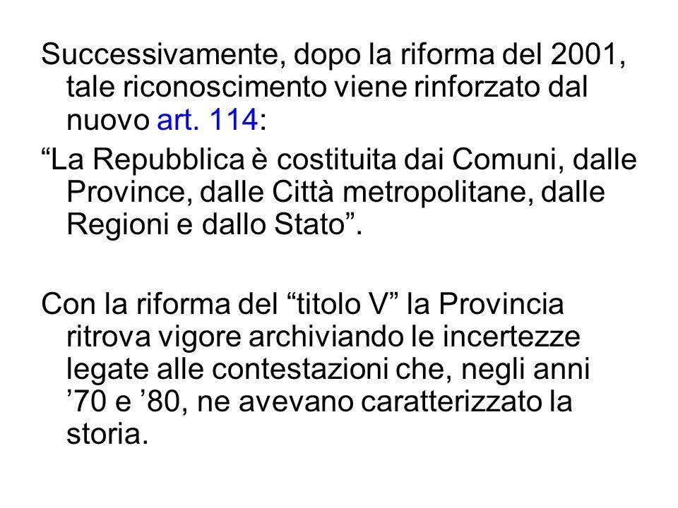 Successivamente, dopo la riforma del 2001, tale riconoscimento viene rinforzato dal nuovo art. 114: La Repubblica è costituita dai Comuni, dalle Provi