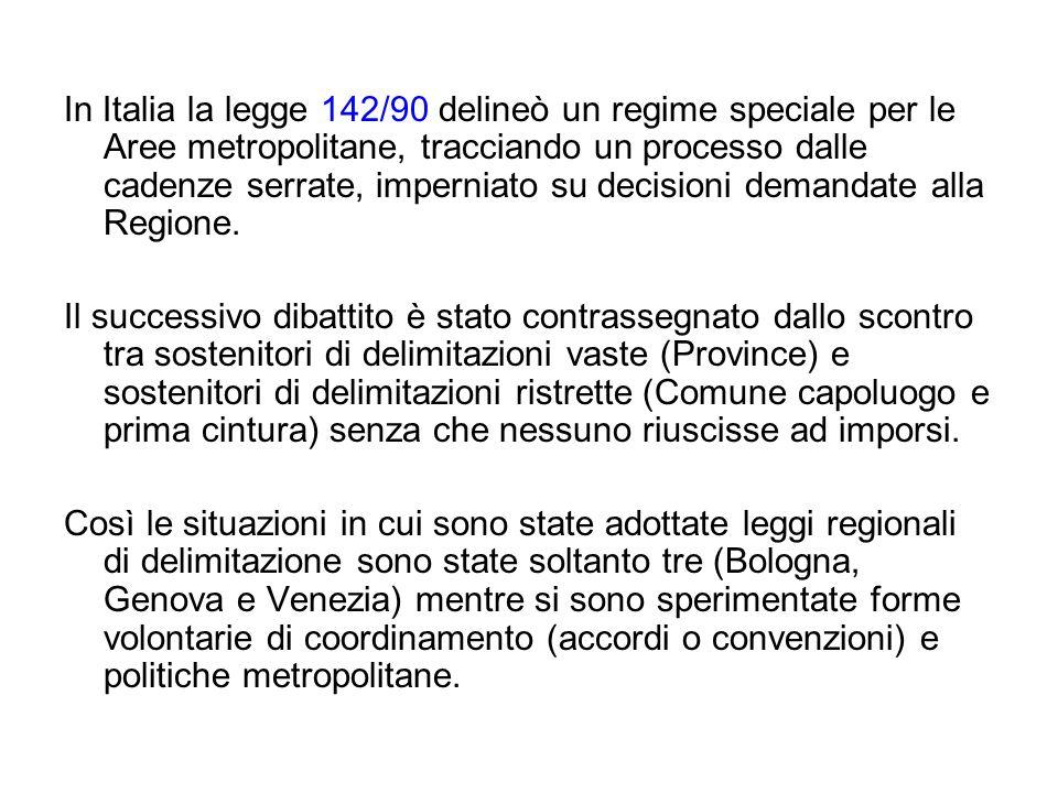 In Italia la legge 142/90 delineò un regime speciale per le Aree metropolitane, tracciando un processo dalle cadenze serrate, imperniato su decisioni