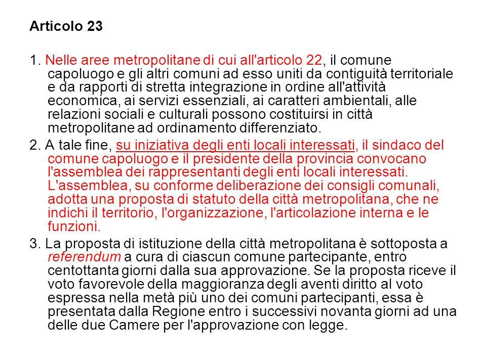 Articolo 23 1. Nelle aree metropolitane di cui all'articolo 22, il comune capoluogo e gli altri comuni ad esso uniti da contiguità territoriale e da r