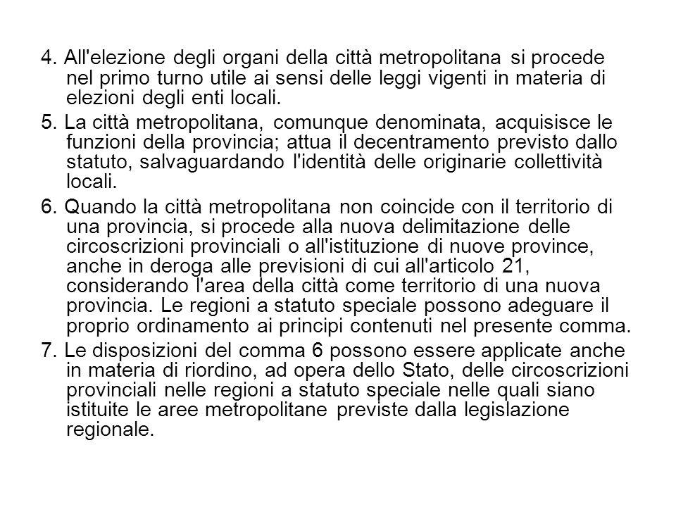 4. All'elezione degli organi della città metropolitana si procede nel primo turno utile ai sensi delle leggi vigenti in materia di elezioni degli enti