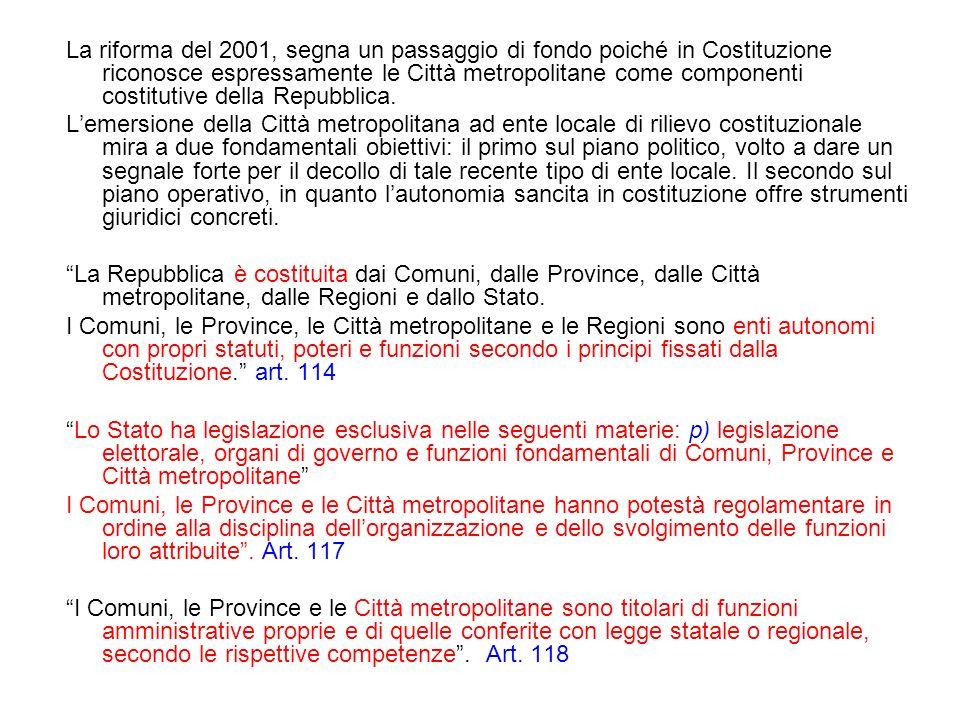 La riforma del 2001, segna un passaggio di fondo poiché in Costituzione riconosce espressamente le Città metropolitane come componenti costitutive del