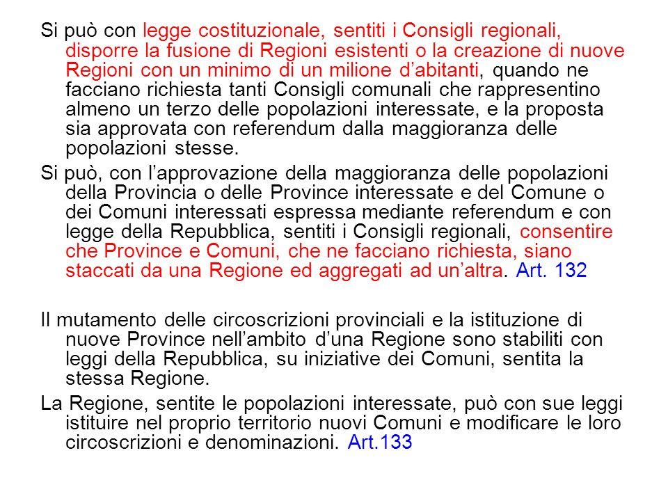 Si può con legge costituzionale, sentiti i Consigli regionali, disporre la fusione di Regioni esistenti o la creazione di nuove Regioni con un minimo