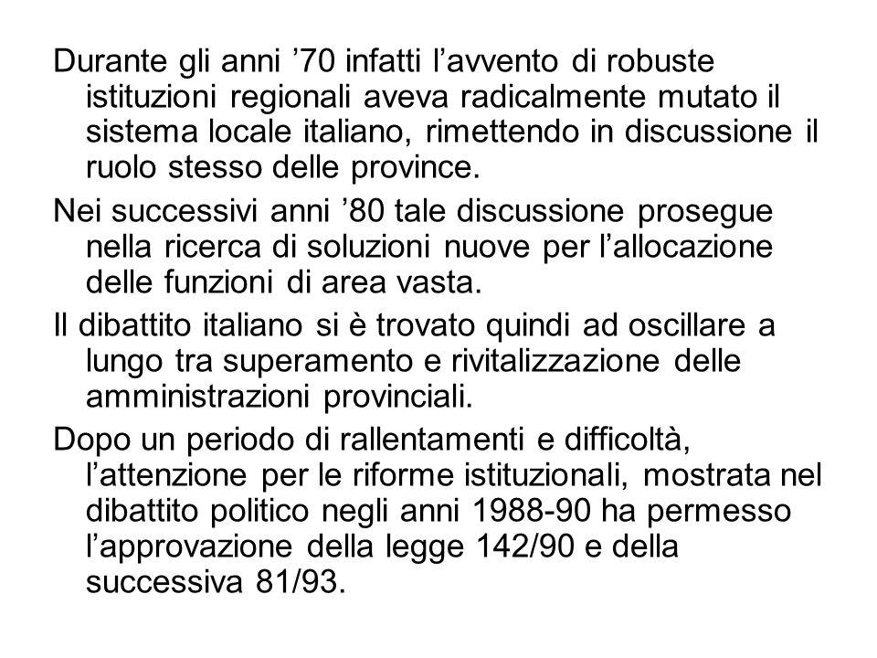 Durante gli anni 70 infatti lavvento di robuste istituzioni regionali aveva radicalmente mutato il sistema locale italiano, rimettendo in discussione