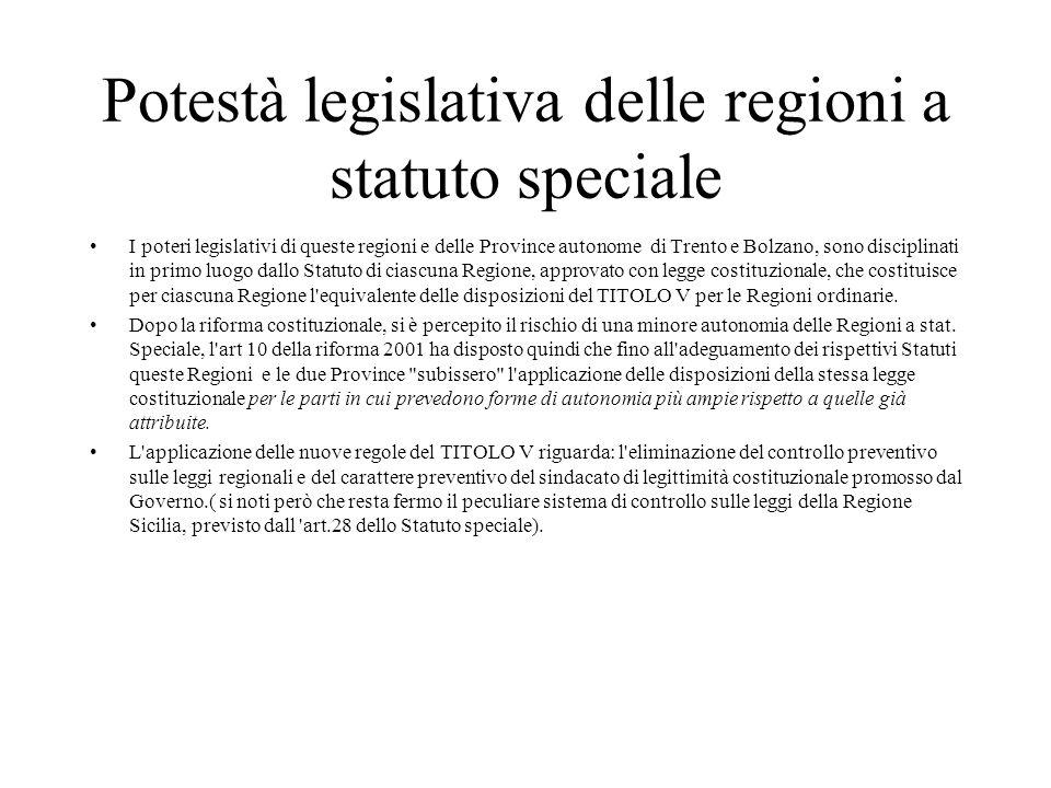Potestà legislativa delle regioni a statuto speciale I poteri legislativi di queste regioni e delle Province autonome di Trento e Bolzano, sono discip