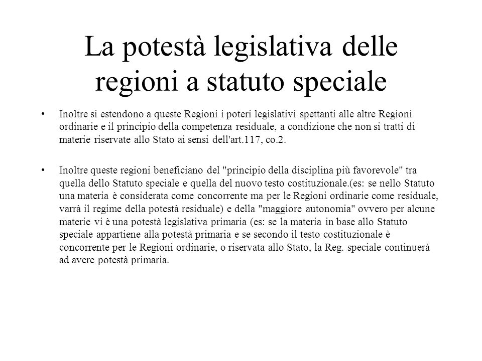 La potestà legislativa delle regioni a statuto speciale Inoltre si estendono a queste Regioni i poteri legislativi spettanti alle altre Regioni ordina