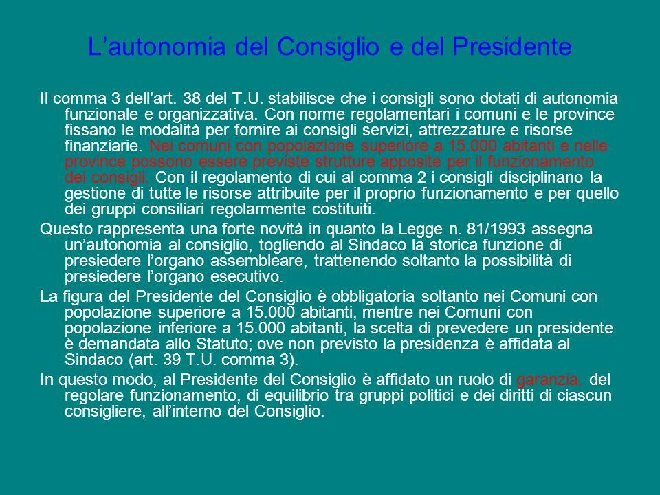 Il comma 3 dellart. 38 del T.U. stabilisce che i consigli sono dotati di autonomia funzionale e organizzativa. Con norme regolamentari i comuni e le p