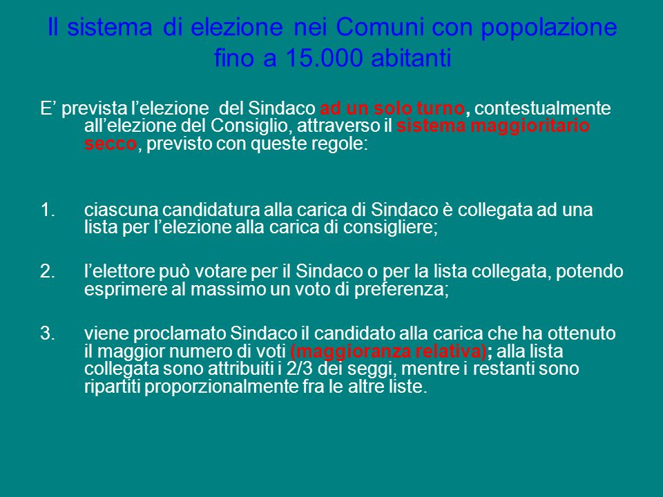 Il sistema di elezione nei Comuni con popolazione fino a 15.000 abitanti E prevista lelezione del Sindaco ad un solo turno, contestualmente allelezion